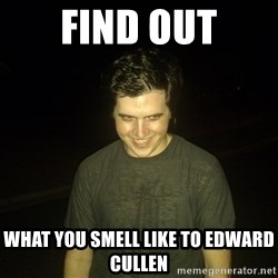Rapist Edward - find out what you smell like to edward cullen