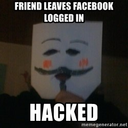 anonymous failure  - Friend leaves facebook logged in hacked