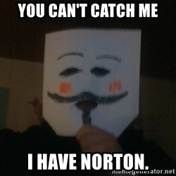 anonymous failure  - You can't catch me I have norton.