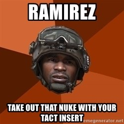 Sgt. Foley - RAMirEZ Take out that nuke with your tact insert
