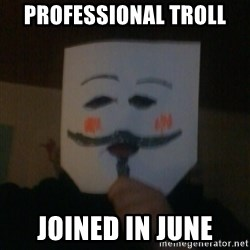 anonymous failure  - PROFESSIONAL TROLL JOINED IN JUNE