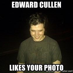 Rapist Edward - Edward Cullen Likes your photo