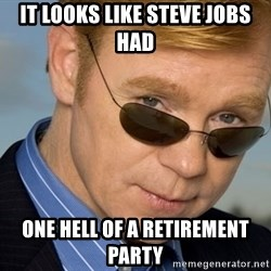 Horatio - it looks like steve jobs had one hell of a retirement party