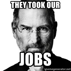 Scumbag Steve Jobs - they took our jobs