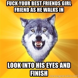 Courage Wolf - fuck your best friends girl friend as he walks in look into his eyes and finish