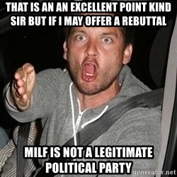 Raging Macguire - That is an an excellent point kind sir but if I may offer a rebuttal MILF is not a legitimate political party