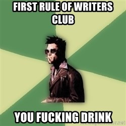 Tyler Durden - First rule of Writers Club You fucking drink