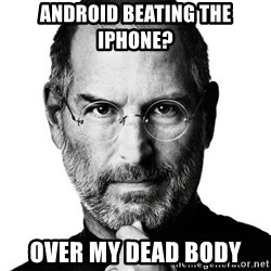 Scumbag Steve Jobs - Android beating the iphone? over my dead body