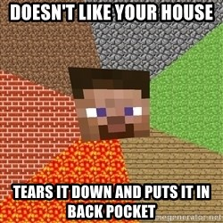 Minecraft Guy - Doesn't like your house Tears it down and puts it in back pocket