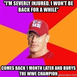 """Hypocritical John Cena - """"I'm severly injured, I won't be back for a while"""" Comes back 1 month later and burys the WWE Champion"""
