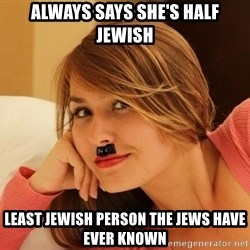 Adobe Hitler - Always says she's Half jewish least jewish person the jews have ever known