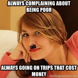 Adobe Hitler - Always complaining about being poor Always going on trips that cost money