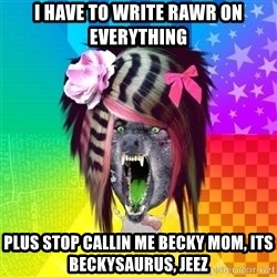 Insanity Scene Wolf - I have to write Rawr on everything Plus stop callin me Becky mom, its Beckysaurus, jeez