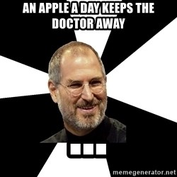 Steve Jobs Says - an apple a day keeps the doctor away ...