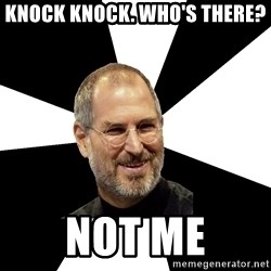 Steve Jobs Says - knock knock. Who's There? Not me