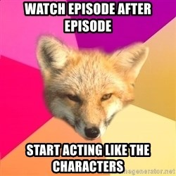 Fandom Fox - Watch episode after episode start acting like the characters