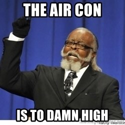 The tolerance is to damn high! - THE AIR CON IS TO DAMN HIGH