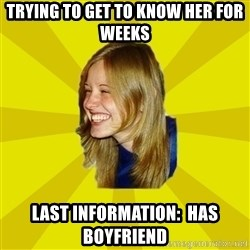 Trologirl - Trying to get to know her for weeks Last information:  Has Boyfriend