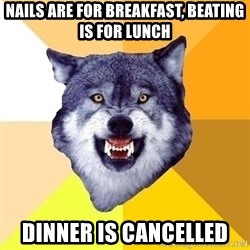 Courage Wolf - nails are for breakfast, beating is for lunch dinner is cancelled