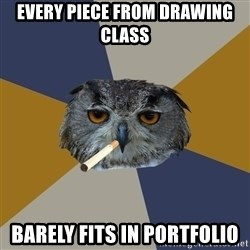 Art Student Owl - Every piece from drawing class barely fits in portfolio