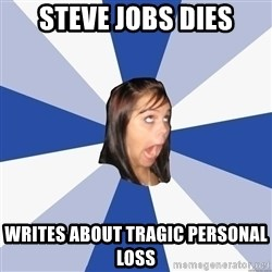 Annoying Facebook Girl - STEVE JOBS DIES WRITES about tragic personal loss