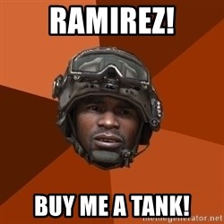Sgt. Foley - Ramirez! buy me a tank!