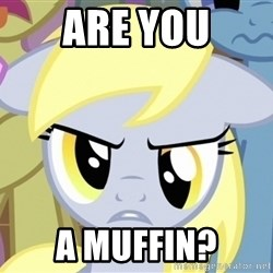 Derpy Hooves - are you a muffin?
