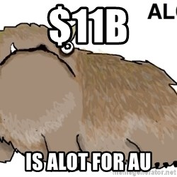 alot - $11B is alot for au