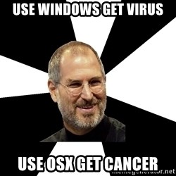 Steve Jobs Says - use windows get virus use osx get cancer