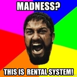 sparta - Madness? THis is  rental system!