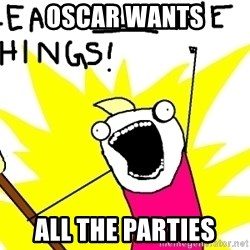 clean all the things - OSCAR WANTS ALL THE PARTIES
