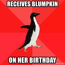 Socially Awesome Penguin - receives blumpkin on her birthday
