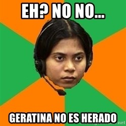 Stereotypical Indian Telemarketer - eh? no no... GERATINA NO ES HERADO