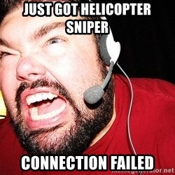 Angry Gamer - just got helicopter sniper Connection Failed