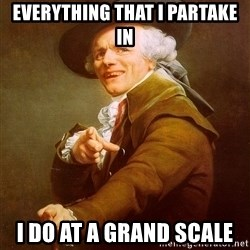 Joseph Ducreux - Everything that i partake in i do at a grand scale