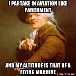 Joseph Ducreux - I partake in AVIATION like parchment and my altitude is that of a flying machine