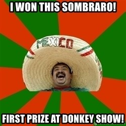 Successful Mexican - i won this sombraro! first prize at donkey show!