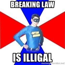 Captain-Obvious - Breaking law is illigal