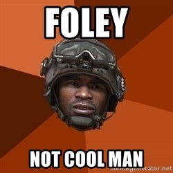 Sgt. Foley - foley not cool man