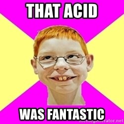 shabbywag - that acid was fantastic