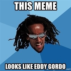 skier - This meme looks like eddy gordo