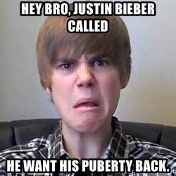 Justin Bieber 213 - Hey bro, Justin bieber called He want his puberty back.