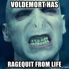 Angry Voldemort - VOLDEMORT HAS RAGEQUIT FROM LIFE