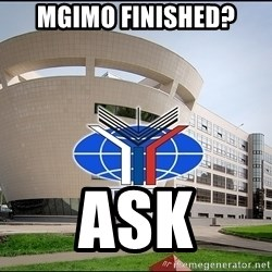 Mgimo_student - MGIMO FINISHED? ASK