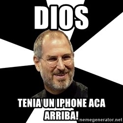 Steve Jobs Says - Dios tenia un iphone aca arriba!