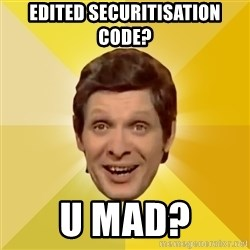 Trolololololll - edited securitisation code? u mad?