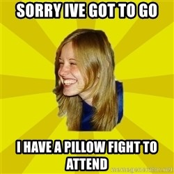 Trologirl - Sorry Ive got to go I have a pillow fight to attend