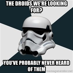 stormtrooper - The droids we're looking for? you've probably never heard of them