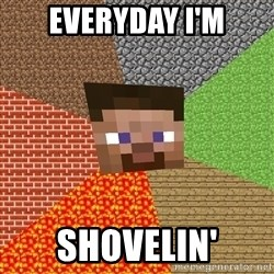 Minecraft Guy - EVERYDAY I'M SHOVELIN'