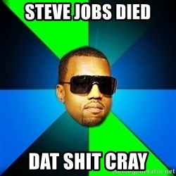 Kanye Finish - steve jobs died dat shit cray